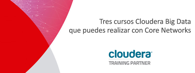 Tres cursos Cloudera Big Data que puedes realizar con Core Networks